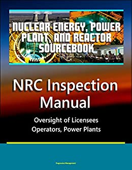 Nuclear Energy, Power Plant, And Reactor Sourcebook: Nrc Inspection Manual - Oversight Of Licensees, Operators, Power Plants por U.s. Government epub