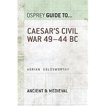 Caesar's Civil War: 49–44 BC (Guide to...)
