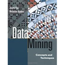 Data Mining: Concepts and Techniques (The Morgan Kaufmann Series in Data Management Systems) by Jiawei Han (2000-09-08)