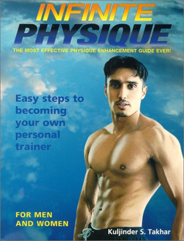 Infinite Physique: The Most Effective Physique Enhancement Guide Ever por Kuljinder S. Takhar