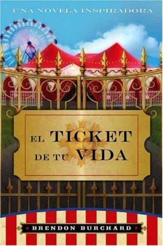 El Ticket de Tu Vida: Una Novela Inspiridora by Brendon Burchard (1-Oct-2007) Paperback