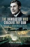 The Dambuster Who Cracked the Dam: The Story of Melvin 'Dinghy' Young
