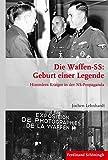 Die Waffen-SS: Geburt einer Legende: Himmlers Krieger in der NS-Propaganda (Krieg in der Geschichte)
