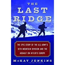 The Last Ridge: The Epic Story of the U.S. Army's 10th Mountain Division and the Assault on Hitler's Europe