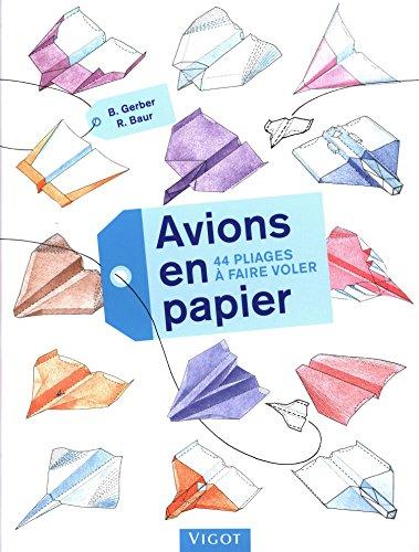 Avions en papier : 44 pliages à faire voler