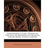 Anna Bolena: A Lyric Tragedy in Two Acts, as Presented at the Royal Italian Opera, Covent Garden (Paperback)(English / Italian) - Common