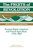 The Fruits of Revolution: Property Rights, Litigation and French Agriculture, 1700–1860