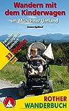 Wandern mit dem Kinderwagen im Münchner Umland: 33 Touren zwischen Freising und Garmisch. Mit GPS-Tracks (Rother Wanderbuch) - Carmen Egelhaaf