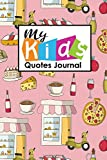 My Kid's Quotes Journal: Quotable Notepad, Quotes Diary, Quote Journal For Men, Funny Quote Journal, Sayings From Childrens, For Moms, Dads, Parents, ... Cover: Volume 100 (My Kid's Quotes Journals)