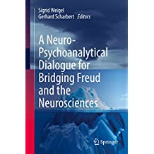 A Neuro-Psychoanalytical Dialogue for Bridging Freud and the Neurosciences