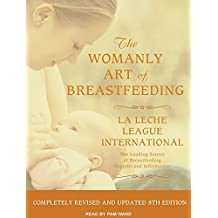 The Womanly Art of Breastfeeding: La Leche League International; the Leading Source of Breastfeeding Support and Information