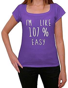 I'm Like 107% Easy, sono come il 100% maglietta, divertente ed elegante maglietta per le donne, slogan maglietta...