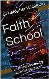 Faith School: Learning to walk by faith the easy way