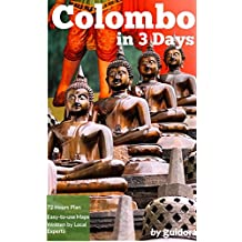 Colombo in 3 Days (Travel Guide 2018): A 72 Hours Perfect Plan with the Best Things to Do in Colombo, Sri Lanka: Includes:Detailed Itinerary,Google Maps,Food ... Secrets To Save Time & $ (English Edition)