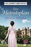 Der Heiratsplan (Die Lancroft Abbey Reihe 1) von Sophia Farago