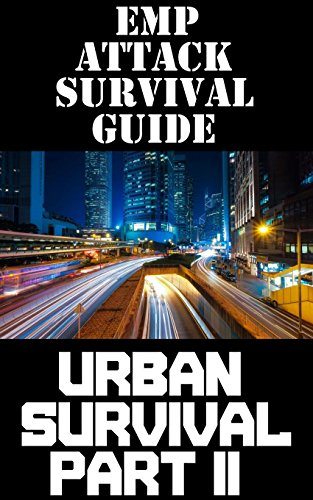 EMP Attack Survival Guide: Urban Survival Part II: The Ultimate Beginner's Guide On How To Prepare To Survive An EMP Attack In An Urban Environment (Part ... Guide Series Book 6) (English Edition)