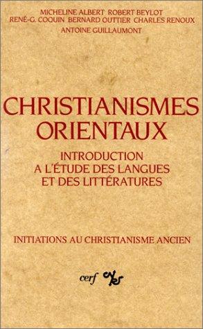 Christianismes orientaux : Introduction à l'étude des langues et des littératures, initiation aux christianisme ancien