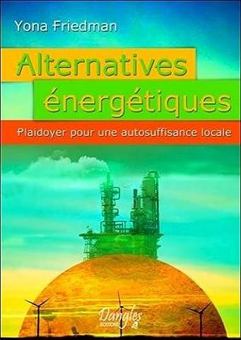 Alternatives énergétiques - Plaidoyer pour une autosuffisance locale
