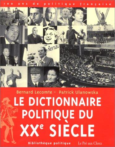 LE DICTIONNAIRE POLITIQUE DU XXEME SIECLE. 100 ans de politique française