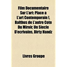 Film Documentaire Sur L'Art: Place L'Art Contemporain !, Balthus de L'Autre CT Du Miroir, Un Sicle D'Crivains, Dirty Handz