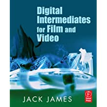 Digital Intermediates for Film and Video: Your Guide to Cost Effective, Top Quality Movies and the End of Remastering