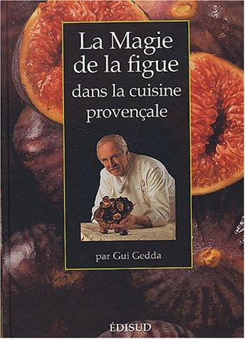 La Magie de la figue dans la cuisine provençale par Gui Gedda