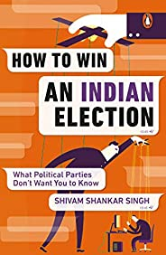 How to Win an Indian Election: What Political Parties Don't Want You to Know (City Pl