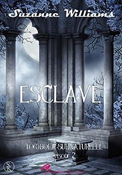 Esclave: Tombola surnaturelle, T2 par [Williams, Suzanne]
