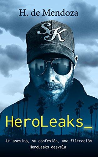 HeroLeaks: Un asesino, su confesión, una filtración. HeroLeaks desvela