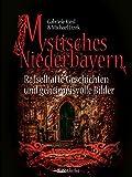 Mystisches Niederbayern: Rätselhafte Geschichten und geheimnisvolle Bilder - Gabriele Kiesl