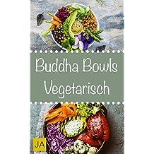 Buddha Bowls Vegetarisch - Das Superfood aus der Schüssel (Super Bowls, Vegane Bowls, Breakfast Bowls, Express Bowls, Ramen, Superfood Kochbuch) (German Edition)