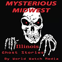 Mysterious Midwest: Illinois Ghost Stories