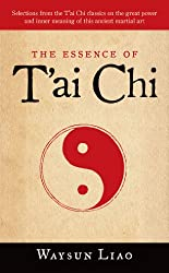 The Essence of T'ai Chi: Selections from the T'ai Chi Classics on the Great Power and Inner Meaning of This Ancient Martial Art