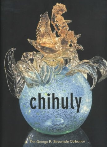 Chihuly: The George R. Stroemple Collection por Kuspit