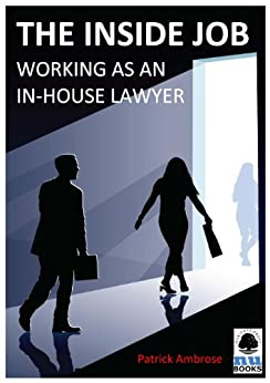 The Inside Job: Working as an In-house Lawyer von [Ambrose, Patrick]