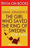 Trivia: The Girl Who Saved the King of Sweden by Jonas Jonasson (Trivia-On-Books)