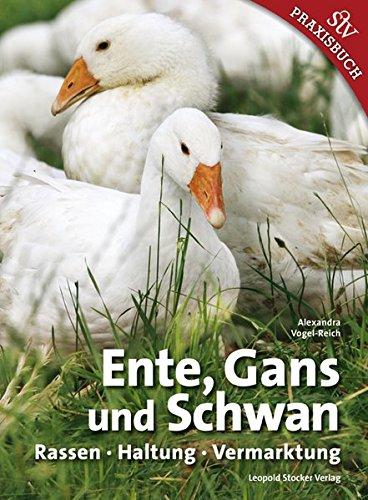 Ente, Gans und Schwan: Rassen ● Haltung ● Vermarktung