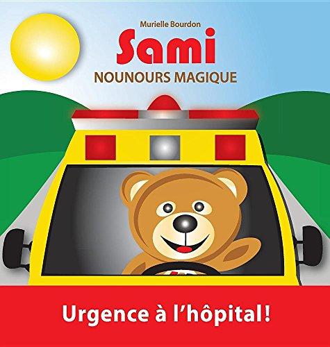 Sami Nounours Magique: Urgence À l'Hôpital! (Édition En Couleurs) par Murielle Bourdon