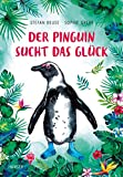 Der Pinguin sucht das Glück - Stefan Beuse, Sophie Greve