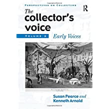 The Collector's Voice: Critical Readings in the Practice of Collecting: Volume 2: Early Voices: Early Voices v. 2 (Perspectives on Collecting)