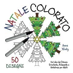 Idea Regalo - Natale Colorato: Un Libro da Colorare Divertente, Rilassante e Antistress per Adulti (50 Disegni)