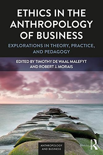 Ethics in the Anthropology of Business: Explorations in Theory, Practice, and Pedagogy (Anthropology & Business)