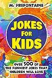 Jokes For Kids: Over 500 of the Funniest Jokes That Children Will Love