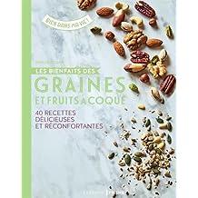 Les bienfaits des graines et fruits à coque - 40 recettes délicieuses et réconfortantes