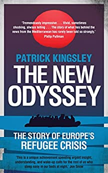 The New Odyssey: The Story of Europe's Refugee Crisis by [Kingsley, Patrick]