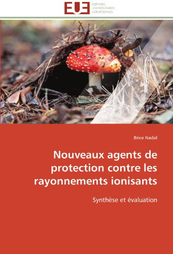 Nouveaux agents de protection contre les rayonnements ionisants: Synthèse et évaluation (Omn.Univ.Europ.)