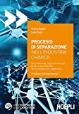 Processi di separazione nell'industria chimica. Assorbimento, equilibri tra fasi fluide e distillazione. Teoria ed esercizi applicativi
