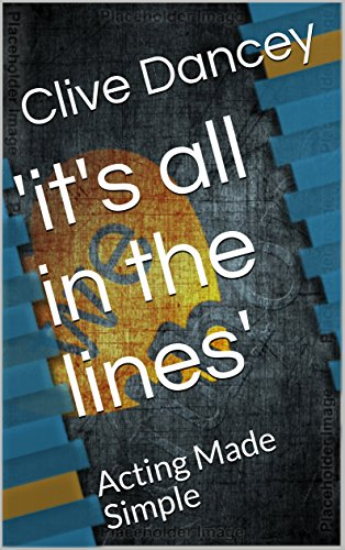 'it's all in the lines': Acting Made Simple (Acting books Book 1)