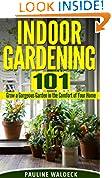 #5: Indoor Gardening 101: Grow a Gorgeous Garden in the Comfort of Your Home (Gardening For Beginners, Gardening Books, Container Gardening, Vertical Gardening, ... Square Foot Gardening, Apartment Gardening)