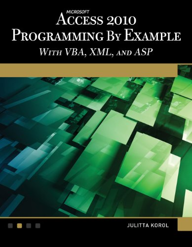 Microsoft Access 2010 Programming By Example with VBA, XML, and ASP Book/CD Package por Julitta Korol
